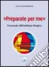 Preparate per me. Il manuale dell'ambiente liturgico