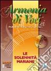 Armonia di voci (2007). Con CD Audio. Vol. 1: Le solennità mariane libro