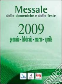 Messale delle domeniche e delle feste 2009. Gennaio, febbraio, marzo, aprile libro
