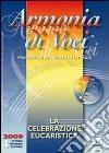 Armonia di voci (2009). Con CD Audio. Vol. 4: Celebrazione eucaristica libro