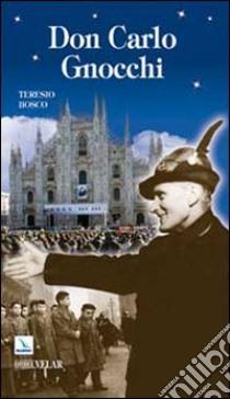 Don Carlo Gnocchi. Il cuore di Dio sulle strade dell'uomo libro di Bosco Teresio