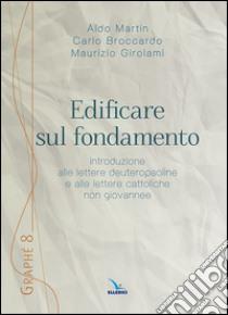 Edificare sul fondamento libro di Martin Aldo - Girolami Maurizio - Broccardo Carlo