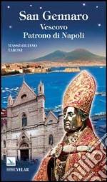 San Gennaro. Vescovo Patrono di Napoli libro