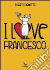 I love Francesco. Il papa in 145 vignette libro