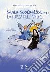 Santa Scolastica. La forza dell'amore libro