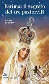 Fatima. Il segreto dei tre pastorelli libro