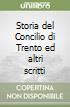 Storia del Concilio di Trento ed altri scritti libro