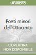 Poeti minori dell'Ottocento libro