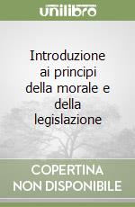 Introduzione ai principi della morale e della legislazione libro di Bentham Jeremy