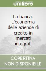 La banca. L'economia delle aziende di credito in mercati integrati libro di Bianchi Tancredi
