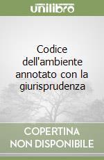 Codice dell'ambiente annotato con la giurisprudenza libro di Tramontano Luigi