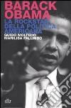 Barack Obama. La rockstar della politica americana libro