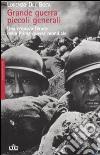 Grande guerra, piccoli generali. Una cronaca feroce della prima guerra mondiale. 2010 libro