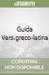 GUIDA VERS.GRECO-LATINA