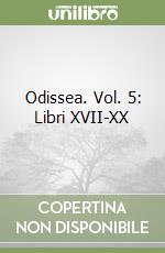 Odissea. Vol. 5: Libri XVII-XX libro di Omero; Russo J. (cur.)