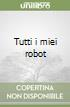 Tutti i miei robot libro