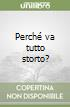 Perch� va tutto storto?