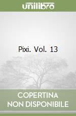 Pixi. Vol. 13 libro di Lazzarato Francesca