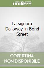 La signora Dalloway in Bond Street libro di Woolf Virginia
