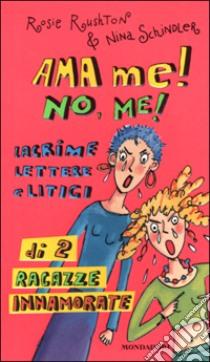 Ama me! No, me! Lacrime lettere e litigi di 2 ragazze innamorate libro di Rushton Rosie - Schindler Nina