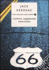 L'ultimo vagabondo americano libro di Kerouac Jack