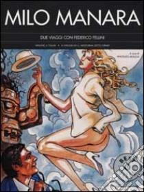 Due viaggi con Federico Fellini. Viaggio a Tulum. Il viaggio di G. Mastorna detto Fernet libro di Manara Milo