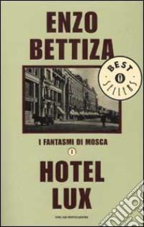I fantasmi di Mosca. Vol. 1: Hotel Lux libro di Bettiza Enzo