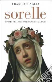 Sorelle libro di Franco Scaglia