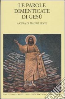 Le parole dimenticate di Gesù. Testo greco e latino a fronte libro