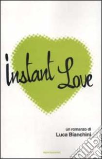 Instant love libro di Bianchini Luca