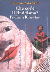Che cos'è il Buddismo? Per favore rispondete libro di Saba Sardi Francesco