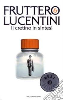 Il cretino in sintesi libro di Fruttero Carlo - Lucentini Franco