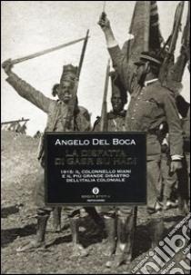 La disfatta di Gasr Bu Hàdi. 1915: il colonnello Miani e il più grande disastro dell'Italia coloniale libro di Del Boca Angelo