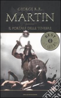 Il portale delle tenebre. Le cronache del ghiaccio e del fuoco (7) libro di Martin George R.