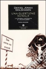 Una questione morale. La Chiesa cattolica e l'Olocausto libro di Goldhagen Daniel J.