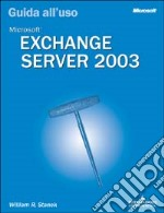 Microsoft Exchange Server 2003. Guida all'uso libro di Stanek William R.