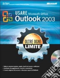 Usare Microsoft Office Outlook 2003. Oltre ogni limite. Con CD-ROM libro di Boyce Jim