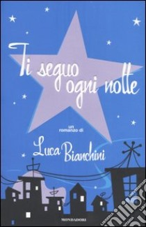 Ti seguo ogni notte libro di Bianchini Luca