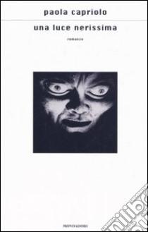 Una luce nerissima libro di Capriolo Paola