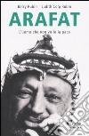 Arafat. L'uomo che non volle la pace libro