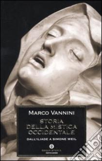 Storia della mistica occidentale. Dall'Iliade a Simone Weil libro di Vannini Marco