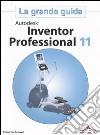Autodesk Inventor Professional 11. La grande guida. Con CD-ROM libro