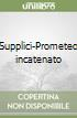 Supplici-Prometeo incatenato