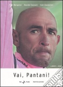 Vai, Pantani! Con DVD libro di Bergonzi Pier - Cassani Davide - Zazzaroni Ivan