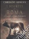 I segreti di Roma. Storie, luoghi e personaggi di una capitale. Ediz. illustrata libro di Augias Corrado
