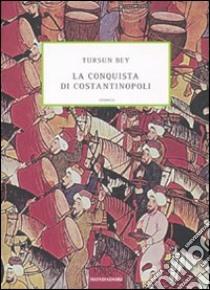 La conquista di Costantinopoli libro di Bey Tursun