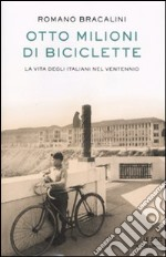 Otto milioni di biciclette. La vita degli italiani nel Ventennio. libro di Bracalini Romano
