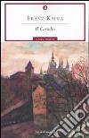 Il castello. Ediz. integrata con varianti e frammenti libro di Kafka Franz