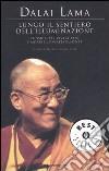 Lungo il sentiero dell'illuminazione. Consigli per vivere bene e morire consapevolmente libro di Gyatso Tenzin (Dalai Lama)