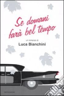 Se domani farà bel tempo libro di Bianchini Luca